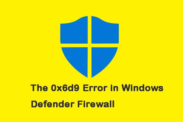 Kako ispraviti pogrešku 0x6d9 u vatrozidu sustava Windows Defender [MiniTool News]