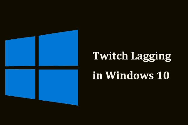 Adakah Twitch Meninggal di Win10? Cubalah Cara Memperbaiki Masalah Laggy! [Berita MiniTool]