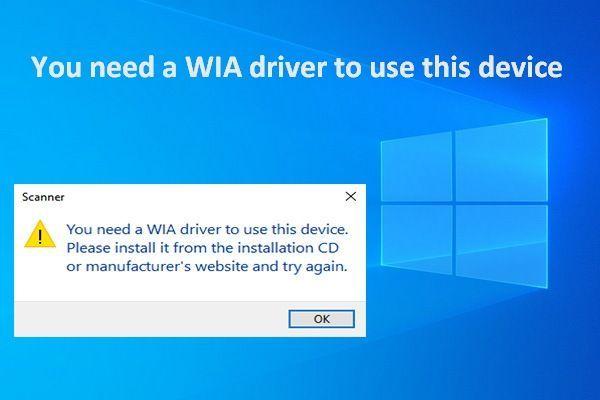 Za upotrebu ovog uređaja potreban vam je WIA upravljački program: Kako popraviti [MiniTool News]