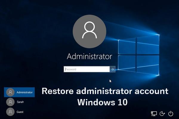 Hogyan lehet visszaállítani a rendszergazdai fiókot a Windows 10 rendszerben [MiniTool News]