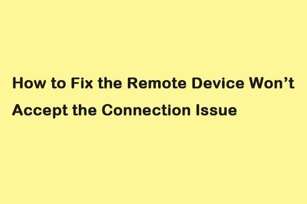 A távoli eszköz kijavítása nem fogadja el a csatlakozási problémát [MiniTool News]