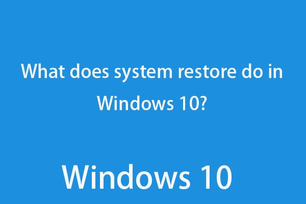 [Resolvido] O que a restauração do sistema faz no Windows 10? [Notícias MiniTool]