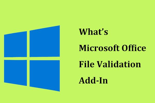 Što je dodatak za provjeru valjanosti datoteka sustava Microsoft Office i kako ga ukloniti? [MiniTool vijesti]