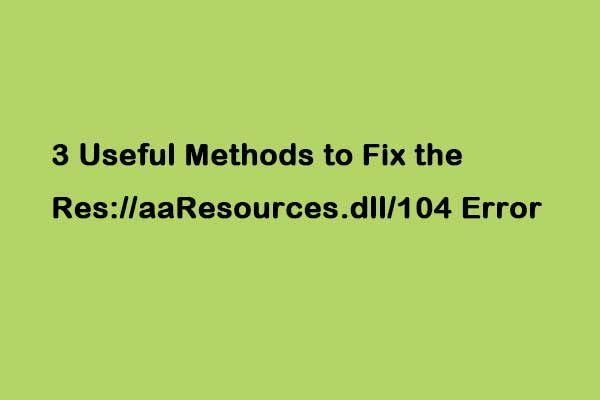 3 hasznos módszer a javításhoz: //aaResources.dll/104 hiba [MiniTool News]