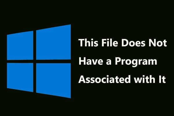 Corregido: este archivo no tiene ningún programa asociado [Noticias de MiniTool]