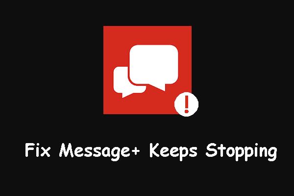 Poruka + zadržava zaustavljanje na Androidu? Napravite ove stvari da biste to popravili [MiniTool News]