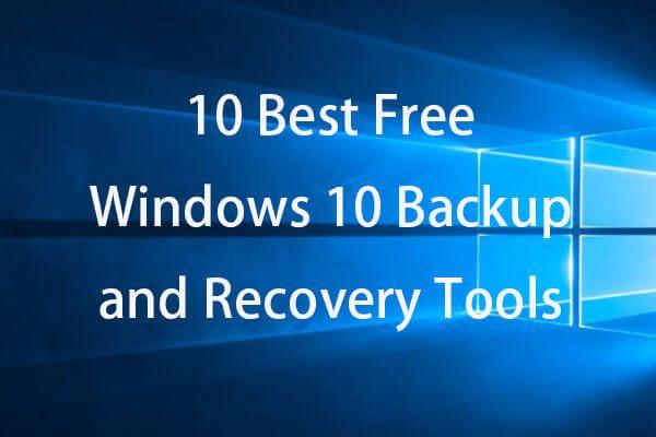 10 melhores ferramentas gratuitas de backup e recuperação do Windows 10 (Guia do usuário) [MiniTool News]
