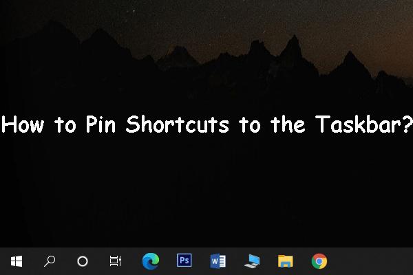 Hogyan lehet a parancsikonokat rögzíteni a tálcán a Windows 10 rendszeren? (10 út) [MiniTool News]