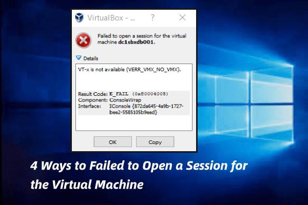 4 módszer a munkamenet megnyitásának sikertelenségéhez a virtuális gép számára [MiniTool News]