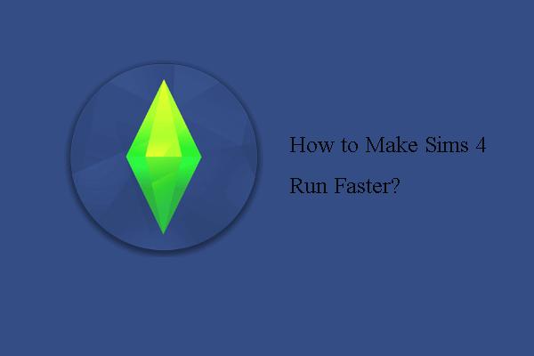4 viisi - kuidas muuta simsi 4 kiiremaks Windows 10-s [MiniTool News]