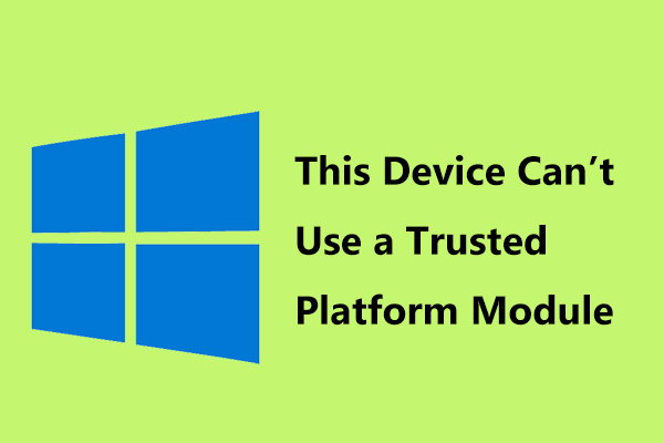 Correcciones para 'Este dispositivo no puede usar un módulo de plataforma confiable' [Noticias de MiniTool]