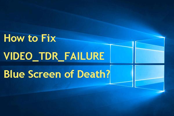 Windows 10'da VIDEO_TDR_FAILURE Hatası Nasıl Onarılır? [MiniTool Haberleri]