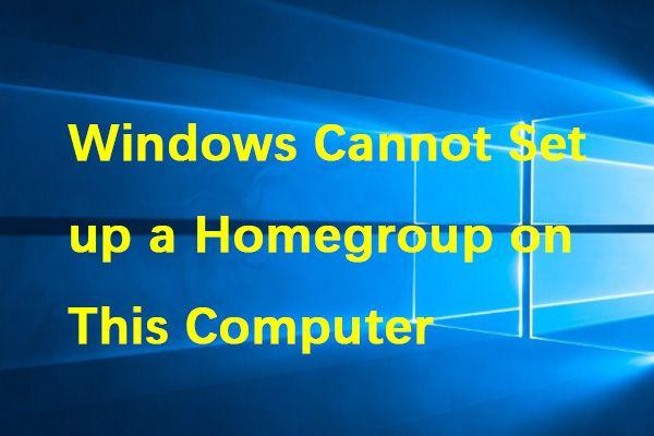 Windowsi parandamine ei saa selles arvutis kodugruppi seadistada [MiniTool News]