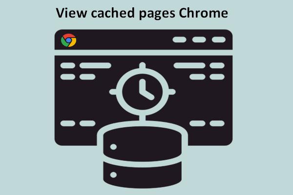 क्रोम में वेबपेजों का कैश्ड वर्जन कैसे देखें: 4 तरीके [मिनीटूल न्यूज]