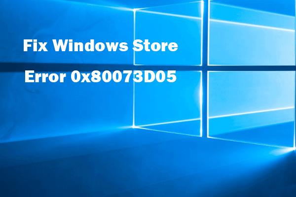 5 viisi Windowsi poe vea 0x80073D05 parandamiseks Windows 10 [MiniTool News]