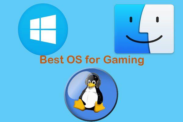 최고의 게임용 OS – Windows 10, Linux, macOS, Get One! [MiniTool 뉴스]