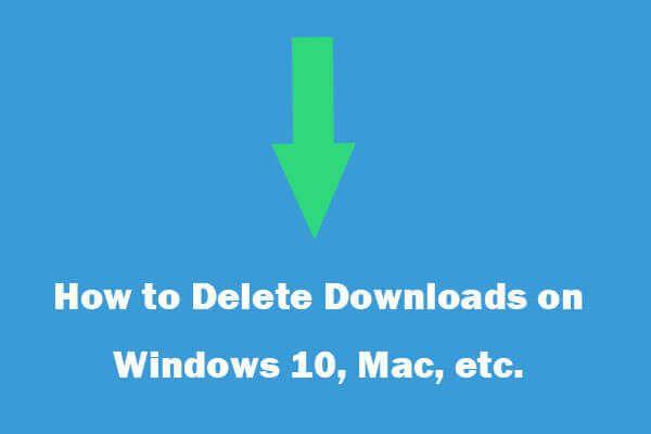 Allalaadimiste kustutamine Macis / Windows 10 / iPhone'is / iPadis / Androidis [MiniTool News]