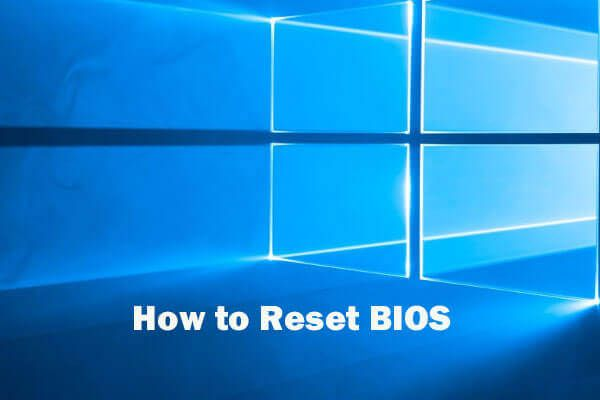 Windows 10'da BIOS / CMOS Nasıl Sıfırlanır - 3 Adım [MiniTool News]