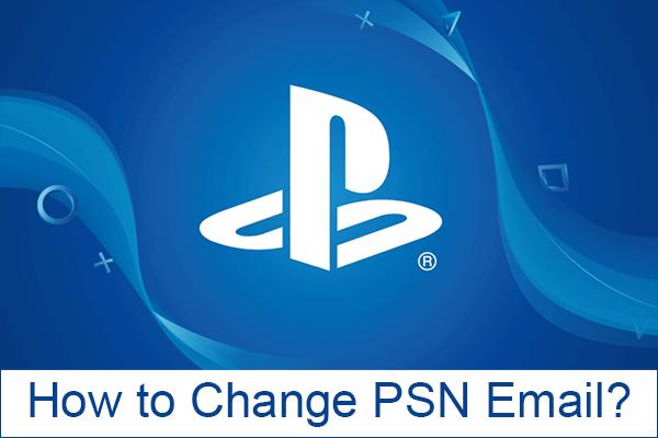 5 případů: Jak změnit e-mail PSN na PS5 / PS4 / PS3 a webové stránce? [MiniTool News]