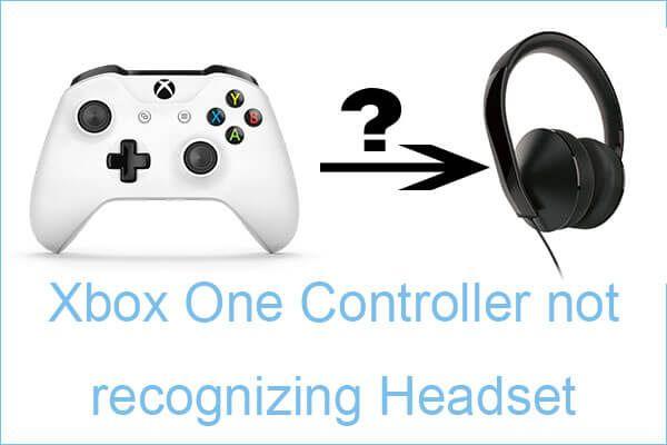 Labots: Xbox One kontrolieris neatpazīst austiņas [MiniTool News]
