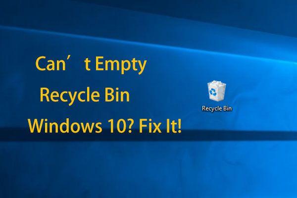 Windows 10 Geri Dönüşüm Kutusunu Boşaltamıyor musunuz? Tam Çözümleri Hemen Alın! [MiniTool Haberleri]