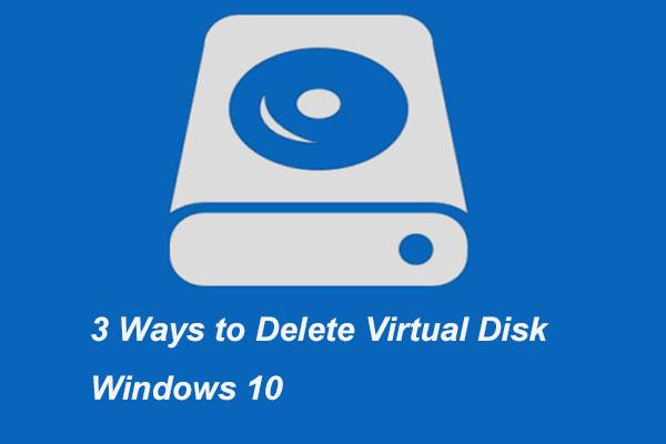 Como excluir uma unidade virtual do Windows 10 - 3 maneiras [MiniTool News]