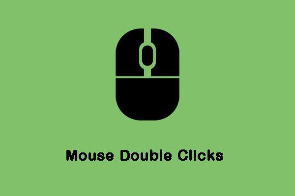 विंडोज 10 पर 'माउस डबल क्लिक' समस्या को कैसे ठीक करें [MiniTool News]