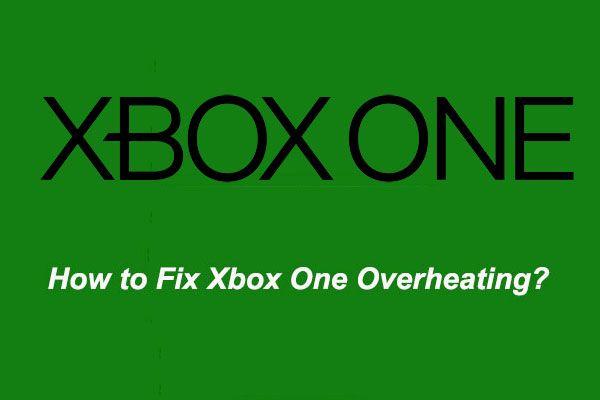 [Resolvido] Como consertar o superaquecimento do Xbox One? Coisas que você pode fazer [MiniTool News]