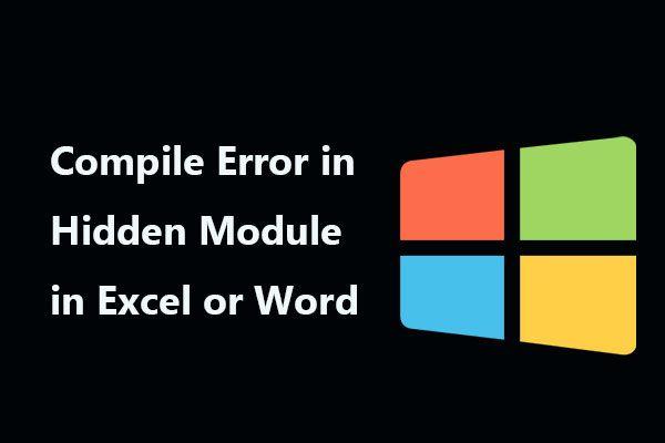 Megoldások rejtett modul hibáinak fordításához Excel vagy Word alkalmazásban [MiniTool News]