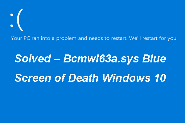 Risolto - Bcmwl63a.sys Blue Screen of Death Windows 10 [MiniTool News]