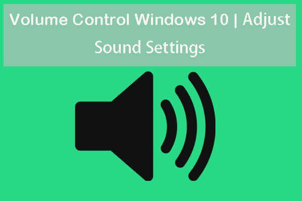 Äänenvoimakkuuden säätö Windows 10 | Korjaa äänenvoimakkuuden säätö ei toimi [MiniTool News]