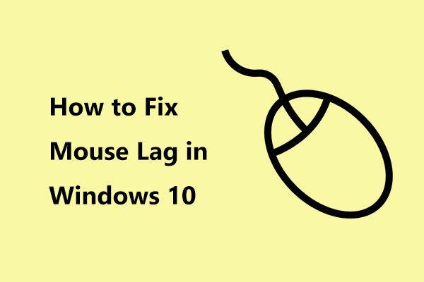 Kuidas parandada hiire mahajäämust Windows 10-s? Proovige neid lihtsaid meetodeid! [MiniTooli uudised]