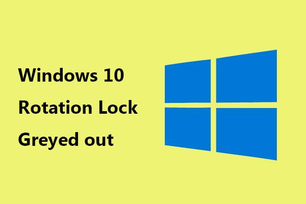 A Windows 10 elforgatásának zárja elszürkült? Itt vannak a teljes javítások! [MiniTool News]