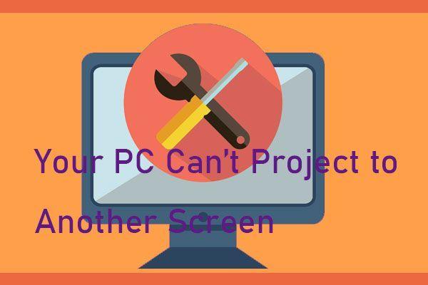 Teie arvuti ei saa projitseerida teisele ekraanile? Siin on kiirparandused! [MiniTooli uudised]