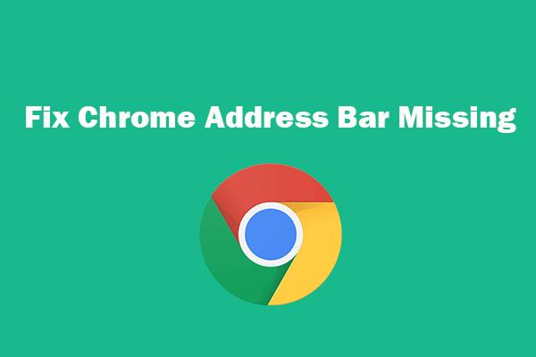 Chybí panel adresy Chrome? 5 způsobů, jak to získat zpět [MiniTool News]