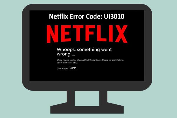 Kod Ralat Netflix UI3010: Perbaikan Pantas 2020 [Berita MiniTool]
