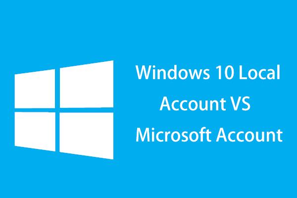 Windows 10 helyi fiók VS Microsoft-fiók, melyiket kell használni? [MiniTool News]