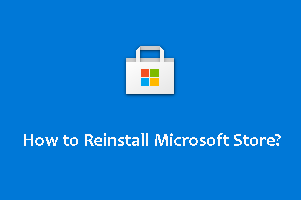 Môžem Microsoft Store preinštalovať v systéme Windows? [MiniTool News]