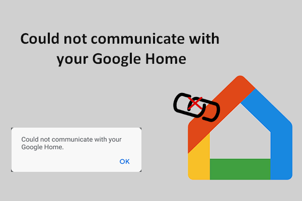 No se pudo comunicar con su Google Home: 7 soluciones útiles [MiniTool News]