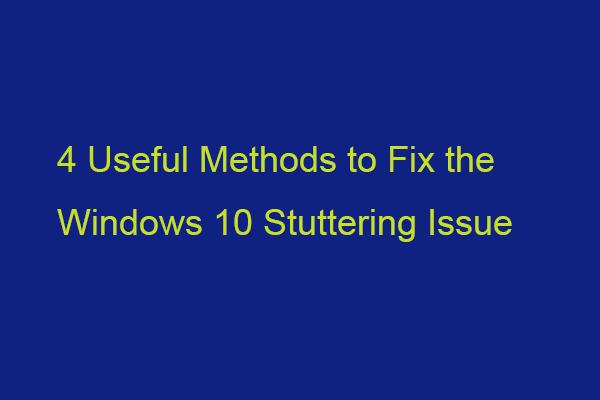 Windows 10 Kekemelik Sorununu Düzeltmek İçin 4 Yararlı Yöntemler [MiniTool News]