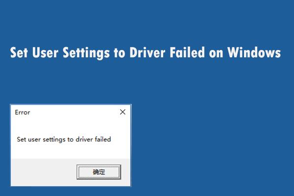 """Javítsa ki a """"Felhasználói beállítások meghiúsulása az illesztőprogramra"""" hibát a Windows rendszeren [MiniTool News]"""