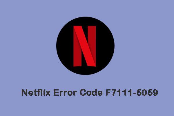 Hogyan javítható a Netflix F7111-5059 hibakód? Itt van 4 módszer [MiniTool News]