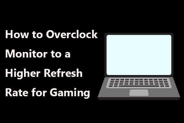 Monitori ülikiirendamine mängude jaoks suurema värskendussagedusega [MiniTool News]