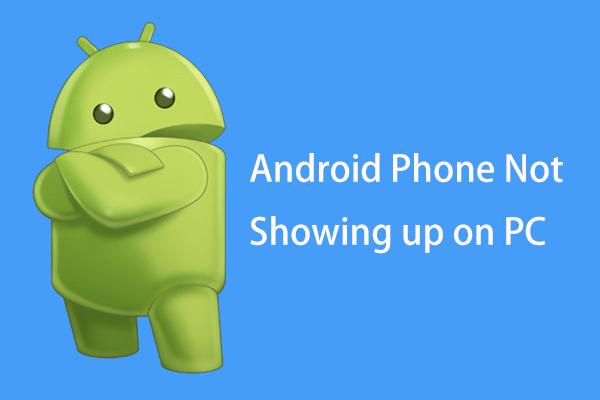 Kas teie Android-telefoni ei kuvata arvutis? Proovige seda kohe parandada! [MiniTooli uudised]