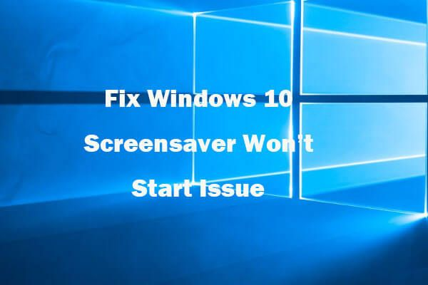 6 näpunäidet Windows 10 ekraanisäästja parandamiseks ei alusta [MiniTooli uudised]