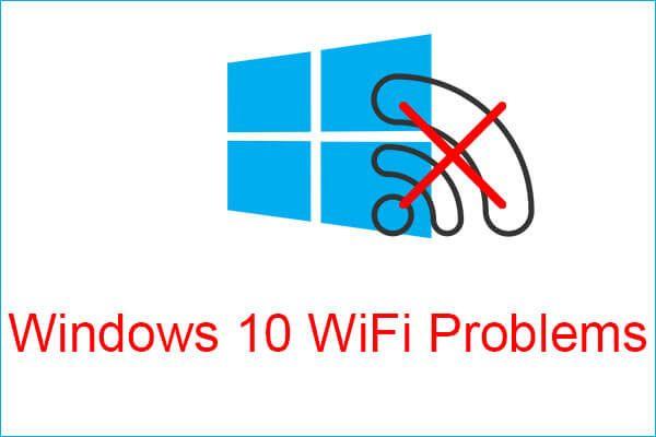 Tapaa Windows 10 WiFi -ongelmat? Tässä on tapoja ratkaista ne [MiniTool-uutiset]