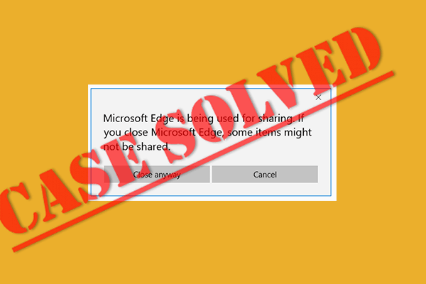 'Microsoft Edge paylaşım için kullanılıyor' Popup'unu durdurun [MiniTool News]