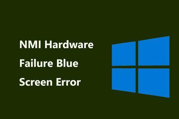 E se ocorrer falha de hardware NMI no erro de tela azul no Win10? [Notícias MiniTool]