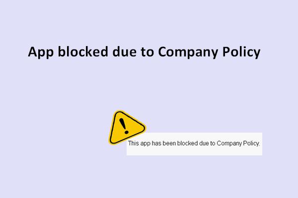 Rakendus on ettevõtte eeskirjade tõttu blokeeritud. Kuidas blokeerida [MiniTool News]