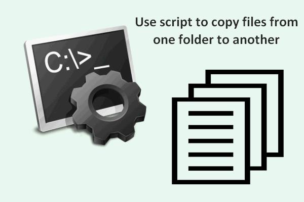 Looge skript failide kopeerimiseks Win10-st ühest kaustast teise [MiniTool News]